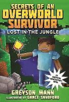 Lost in the Jungle: Secrets of an Overworld Survivor, #1 - Secrets of an Overworld Survivor (Hardback)