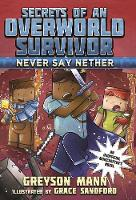 Never Say Nether: Secrets of an Overworld Survivor, #4 - Secrets of an Overworld Survivor (Hardback)