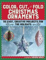 Color, Cut, and Fold Christmas Ornaments: 30 Easy, Creative Projects for the Holidays (Paperback)
