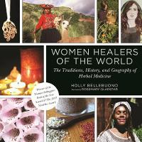 Women Healers of the World: The Traditions, History, and Geography of Herbal Medicine (Paperback)