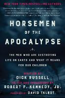 Horsemen of the Apocalypse: The Men Who Are Destroying Life on Earth-And What It Means for Our Children (Hardback)