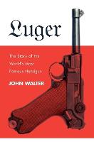 Luger: The Story of the World's Most Famous Handgun (Hardback)