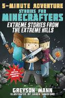 Extreme Stories from the Extreme Hills: 5-Minute Adventure Stories for Minecrafters - 5-Minute Stories for Minecrafters (Hardback)