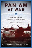 Pan Am at War: How the Airline Secretly Helped America Fight World War II (Hardback)