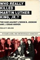 Who REALLY Killed Martin Luther King Jr.?: The Case Against Lyndon B. Johnson and J. Edgar Hoover (Hardback)