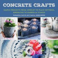 Concrete Crafts: Simple Projects from Jewelry to Place Settings, Birdbaths to Umbrella Stands (Paperback)