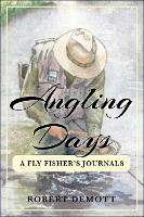 Angling Days: A Fly Fisher's Journals (Paperback)