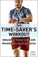 The Time-Saver's Workout: A Revolutionary New Fitness Plan that Dispels Myths and Optimizes Results (Paperback)