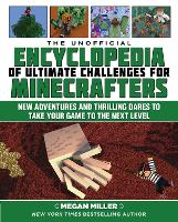 The Unofficial Encyclopedia of Ultimate Challenges for Minecrafters: New Adventures and Thrilling Dares to Take Your Game to the Next Level - Encyclopedia for Minecrafters (Hardback)