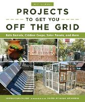Do-It-Yourself Projects to Get You Off the Grid: Rain Barrels, Chicken Coops, Solar Panels, and More (Paperback)