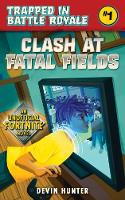 Clash At Fatal Fields: An Unofficial Novel for Fans of Fortnite - Trapped In Battle Royale (Paperback)