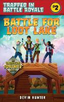 Battle for Loot Lake: An Unofficial Novel for Fortnite Fans - Trapped In Battle Royale (Paperback)