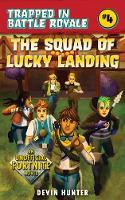The Squad of Lucky Landing: An Unofficial Novel of Fortnite - Trapped In Battle Royale (Paperback)