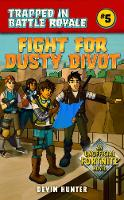 Fight for Dusty Divot: An Unofficial Novel of Fortnite - Trapped In Battle Royale (Hardback)