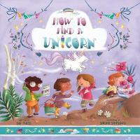 How to Find a Unicorn - Magical Creatures and Crafts 4 (Hardback)