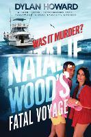 Natalie Wood's Fatal Voyage: Was It Murder? - Front Page Detectives (Hardback)