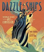 Dazzle Ships: World War 1 and the Art of Confusion (Hardback)