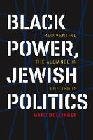 Black Power, Jewish Politics: Reinventing the Alliance in the 1960s - Brandeis Series in American Jewish History, Culture, and Life (Hardback)
