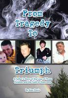 From Tragedy to Triumph: A Father's Story of the Loss of Three Children and the Faith to Overcome (Hardback)
