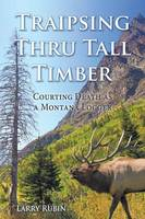 Traipsing Thru Tall Timber: Courting Death as a Montana Logger (Paperback)