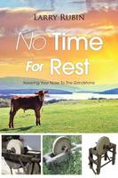 No Time for Rest: Keeping Your Nose to the Grindstone (Paperback)