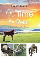 No Time for Rest: Keeping Your Nose to the Grindstone (Hardback)
