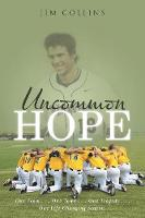 Uncommon Hope: One Team . . . One Town . . . One Tragedy . . . One Life-Changing Season. (Paperback)