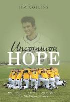 Uncommon Hope: One Team . . . One Town . . . One Tragedy . . . One Life-Changing Season. (Hardback)