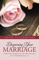 Deepening Your Marriage: Applying Marriage to the Truths of I Corinthians 13 (Paperback)