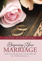 Deepening Your Marriage: Applying Marriage to the Truths of I Corinthians 13 (Hardback)