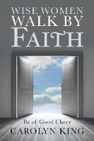 Wise Women Walk by Faith: Be of Good Cheer (Paperback)