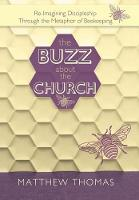 The Buzz about the Church: Re-Imagining Discipleship Through the Metaphor of Beekeeping (Hardback)