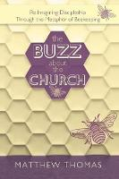 The Buzz about the Church: Re-Imagining Discipleship Through the Metaphor of Beekeeping (Paperback)