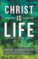 Christ Is Life: Discovering Life in Obedience to God's Will (Paperback)