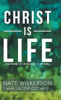Christ Is Life: Discovering Life in Obedience to God's Will (Hardback)