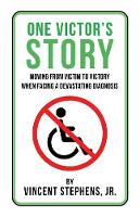 One Victor's Story: Moving from Victim to Victory When Facing a Devastating Diagnosis (Paperback)