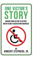 One Victor's Story: Moving from Victim to Victory When Facing a Devastating Diagnosis (Hardback)