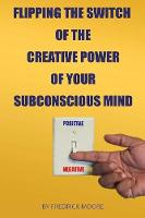 Flipping the Switch of the Creative Power of Your Subconscious Mind