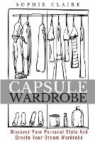 Capsule Wardrobe: Discover Your Personal Style And Create Your Dream Wardrobe (Paperback)