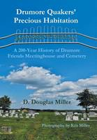 Drumore Quakers' Precious Habitation: A 200-Year History of Drumore Friends Meetinghouse and Cemetery (Hardback)