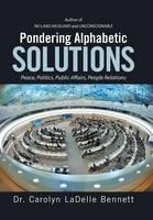 Pondering Alphabetic Solutions: Peace, Politics, Public Affairs, People Relations (Hardback)