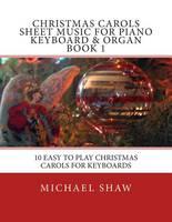 Christmas Carols Sheet Music For Piano Keyboard & Organ Book 1: 10 Easy To Play Christmas Carols For Keyboards (Paperback)