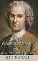 The Confessions of Jean Jacques Rousseau (Hardback)