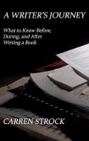 A Writer's Journey: What to Know Before, During, and After Writing a Book (Hardback)
