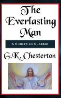 The Everlasting Man Complete and Unabridged