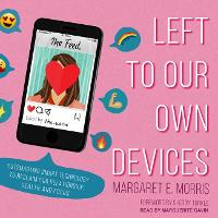 Left to Our Own Devices: Outsmarting Smart Technology to Reclaim Our Relationships, Health, and Focus (CD-Audio)