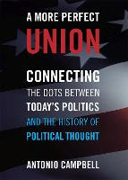 A More Perfect Union: Connecting the Dots Between Today's Politics and the History of Political Thought (Paperback)
