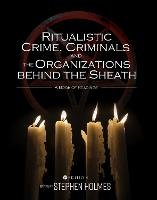 Ritualistic Crime, Criminals, and the Organizations behind the Sheath: A Book of Readings (Paperback)