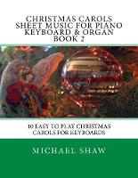 Christmas Carols Sheet Music For Piano Keyboard & Organ Book 2: 10 Easy To Play Christmas Carols For Keyboards - Christmas Carols Sheet Music for Piano Keyboard & Organ 2 (Paperback)