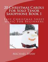 20 Christmas Carols For Solo Tenor Saxophone Book 1: Easy Christmas Sheet Music For Beginners (Paperback)